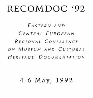 RECOMDOC '92. Eastern and Central European Regional Conference on Museum and Cultural Heritage Documentation, 4-6 May, 1992